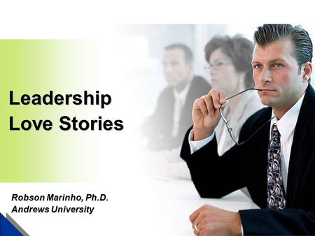 Leadership Love Stories Robson Marinho, Ph.D. Andrews University.