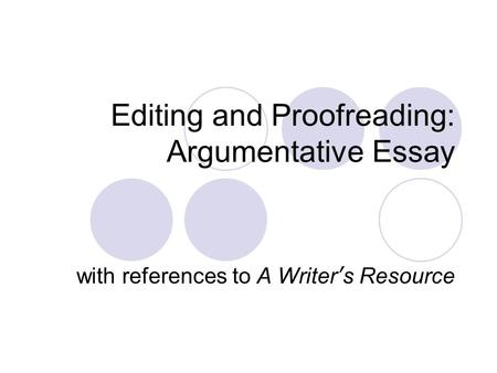 Editing and Proofreading: Argumentative Essay with references to A Writer's Resource.