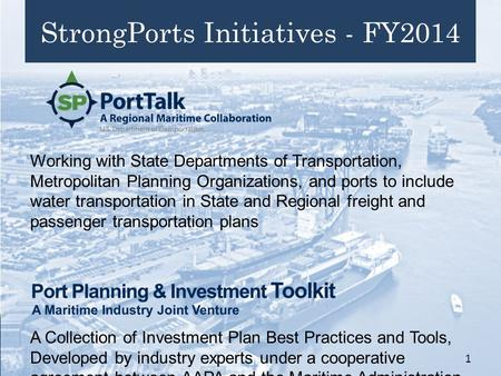 StrongPorts Initiatives - FY2014 Working with State Departments of Transportation, Metropolitan Planning Organizations, and ports to include water transportation.