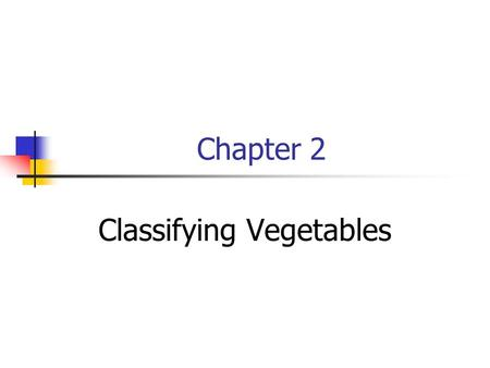 Chapter 2 Classifying Vegetables. Botanical Family Botanical classification Based on morphological characteristics, primarily flowers & fruits, groups.