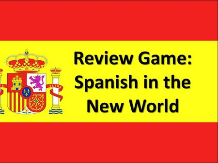Review Game: Spanish in the New World. Marco Polo Who was the first European to travel to Asia?