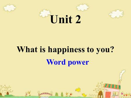 Unit 2 What is happiness to you? Word power. Emotions are different kinds of strong human feelings. Happiness is just one of many emotions.