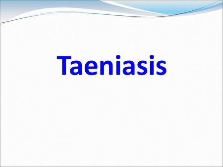 Taeniasis Learning outcomes By the end of the lecture, you should be able to: Mention causal agent of Taeniasis. Mention systematic position of Taenia.