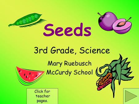 Seeds Mary Ruebusch McCurdy School Click for teacher pages. 3rd Grade, Science.