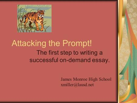 Attacking the Prompt! The first step to writing a successful on-demand essay. James Monroe High School
