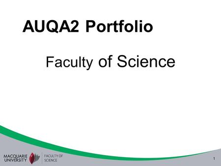 1 AUQA2 Portfolio Faculty of Science. 2 Quality Management in the Faculty of Science The four elements of the Quality Enhancement Framework are: –Governance.