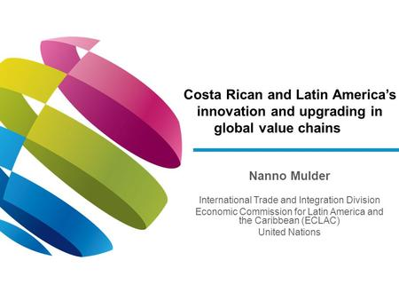 Nanno Mulder International Trade and Integration Division Economic Commission for Latin America and the Caribbean (ECLAC) United Nations Costa Rican and.