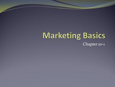 Chapter 10-1. What is Marketing? Marketing is the process of planning and executing the conception, pricing, promotion, and distribution of ideas, goods,