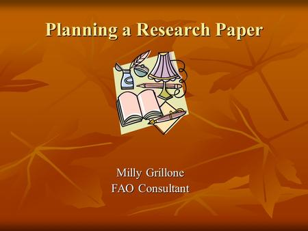 Planning a Research Paper Milly Grillone FAO Consultant.