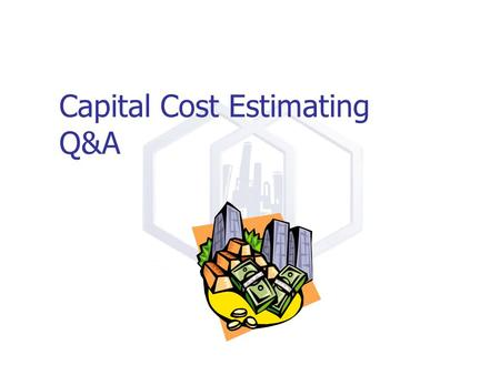 Capital Cost Estimating Q&A. Today Suggest you review Equipment Costing Folder on CD Is this real? What do we do? How does it work? Methods of estimating.