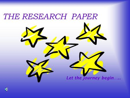 THE RESEARCH PAPER Let the journey begin….. What is a research paper? A research paper is a carefully planned essay that shares information or proves.