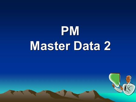 PM Master Data 2. Course Objective  Understand the concepts of Bills Of Material (BOM) Work Center Task List  Above tasks are divided in to three parts.