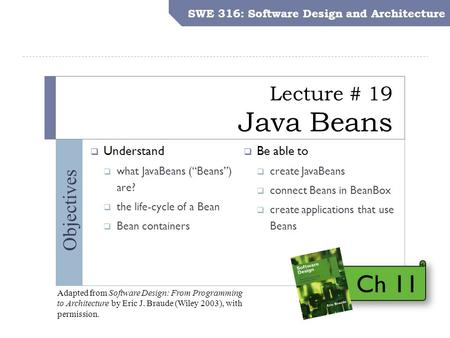 "SWE 316: Software Design and Architecture Objectives Lecture # 19 Java Beans SWE 316: Software Design and Architecture  Understand  what JavaBeans (""Beans"")"