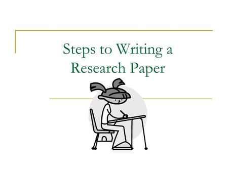 Steps to Writing a Research Paper. Step #1: Choose a topic.  If given a topic, choose your angle or approach.  Consider what area of the topic you want.