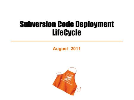 Subversion Code Deployment LifeCycle August 2011.
