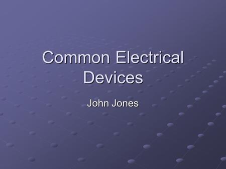 Common Electrical Devices John Jones. Single Pole Switch Used to control a light from one location.