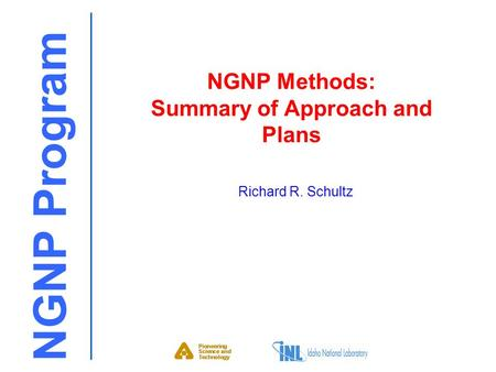 NGNP Program NGNP Methods: Summary of Approach and Plans Richard R. Schultz.