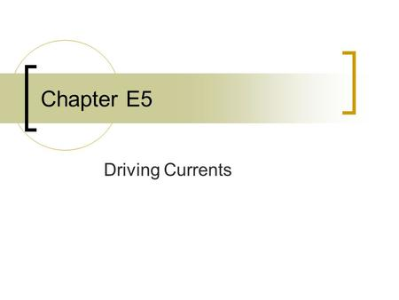 Chapter E5 Driving Currents. Idealized Battery - - - - - - - - - + + + + + + + + + Capacitor (two charged plates) Arrows show current What is necessary.