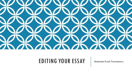 EDITING YOUR ESSAY Statement Proof Commentary. RULES Go at my pace Do not work ahead! If the information is not there, DO NOT highlight it If the information.