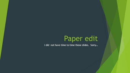 Paper edit I did not have time to time these slides. Sorry…
