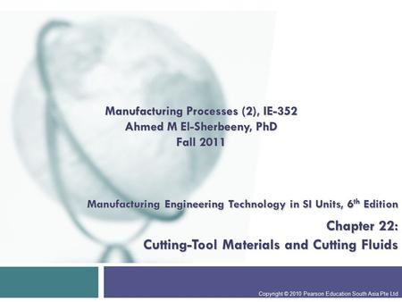 Manufacturing Engineering Technology in SI Units, 6 th Edition Chapter 22: Cutting-Tool Materials and Cutting Fluids Copyright © 2010 Pearson Education.