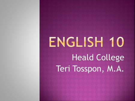 Heald College Teri Tosspon, M.A..  Mechanics of communication,  reading, writing, listening, and speaking.  sentence structure,  verb-tense agreement,