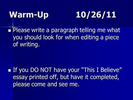 Warm-Up10/26/11 Please write a paragraph telling me what you should look for when editing a piece of writing. Please write a paragraph telling me what.
