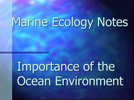 Importance of the Ocean Environment Marine Ecology Notes.
