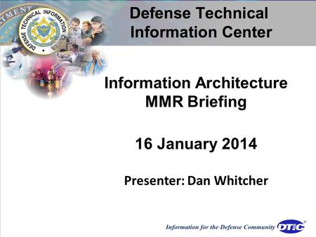 Information Architecture MMR Briefing 16 January 2014 Presenter: Dan Whitcher.