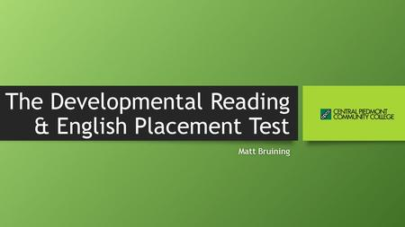 The Developmental Reading & English Placement Test Matt BruiningMatt Bruining.
