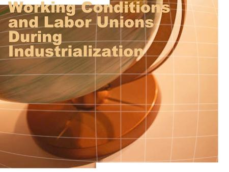 Working Conditions and Labor Unions During Industrialization.