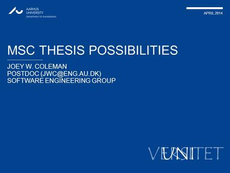 VERSITET JOEY W. COLEMAN POSTDOC SOFTWARE ENGINEERING GROUP APRIL 2014 UNI MSC THESIS POSSIBILITIES.