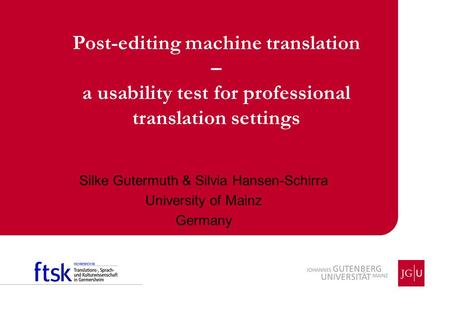 Silke Gutermuth & Silvia Hansen-Schirra University of Mainz Germany Post-editing <strong>machine</strong> <strong>translation</strong> – a usability test for professional <strong>translation</strong> settings.