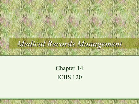 Medical Records Management Chapter 14 ICBS 120. Importance of Accurate Medical Records Essential to patient care Smooth operations Coordinating care Legal.