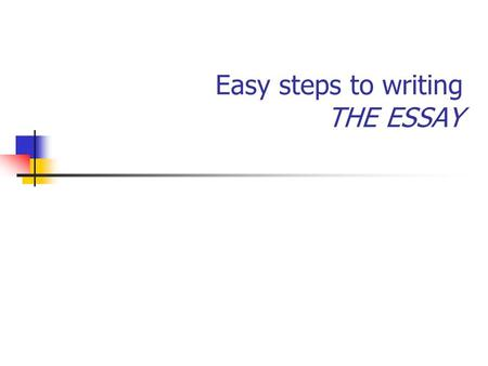 Easy steps to writing THE ESSAY. Writing an essay means: Creating ideas from information Creating arguments from ideas Creating academic discourse to.