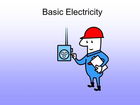 Basic Electricity. Basic Electrical Circuit + Pos Electromotive Force Neg - Voltage is applied to a circuit or load. It is present and does not flow.