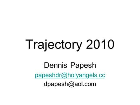 Trajectory 2010 Dennis Papesh