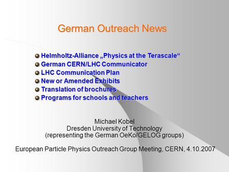 German Outreach News Michael Kobel Dresden University of Technology (representing the German OeKo/GELOG groups) European Particle Physics Outreach Group.
