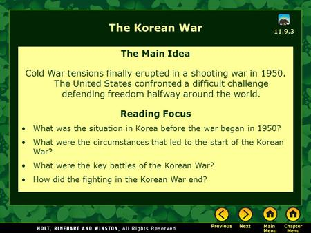 The Korean War The Main Idea Cold War tensions finally erupted in a shooting war in 1950. The United States confronted a difficult challenge defending.