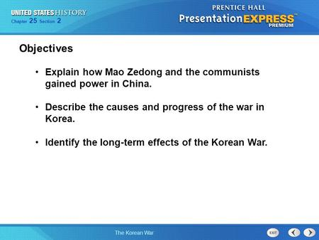 Chapter 25 Section 2 The Korean War Chapter 25 Section 2 The Korean War Explain how Mao Zedong and the communists gained power in China. Describe the causes.