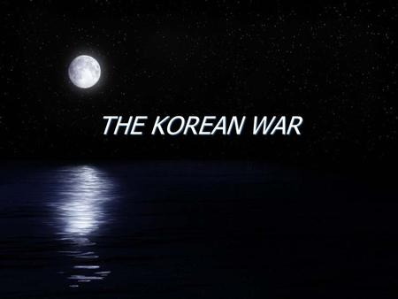 "THE KOREAN WAR. Setting the Scene F""America's forgotten war"" FAmericans struggled to push back the Communists, who had made huge advances FBoth sides."