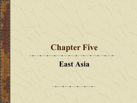 Chapter Five East Asia. East Asian Miracle Reemergence as a world political, economic, and cultural force Technological development since ancient times.