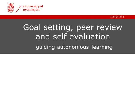 |12-04-20121 Goal setting, peer review and self evaluation guiding autonomous learning.