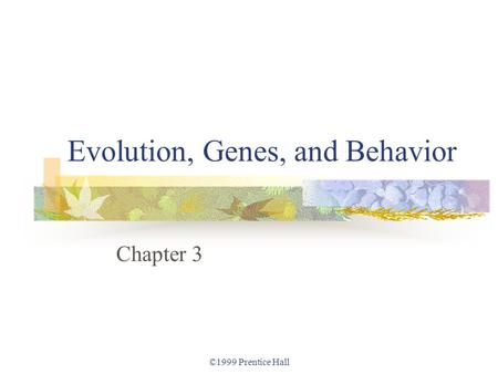 ©1999 Prentice Hall Evolution, Genes, and Behavior Chapter 3.