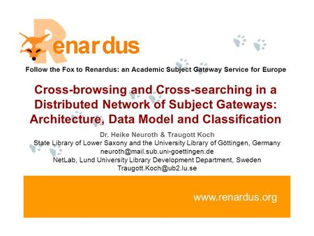 Www.renardus.org Follow the Fox to Renardus: an Academic Subject Gateway Service for Europe Cross-browsing and Cross-searching in a Distributed Network.
