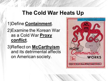 The Cold War Heats Up 1)Define Containment.