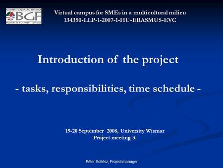 Péter Soltész, Project manager 19-20 September 2008, University Wismar Project meeting 3. Virtual campus for SMEs in a multicultural milieu 134350-LLP-1-2007-1-HU-ERASMUS-EVC.