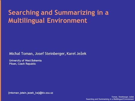 Toman, Steinberger, Ježek Searching and Summarizing in a Multilingual Environment Michal Toman, Josef Steinberger, Karel Ježek University of West Bohemia.
