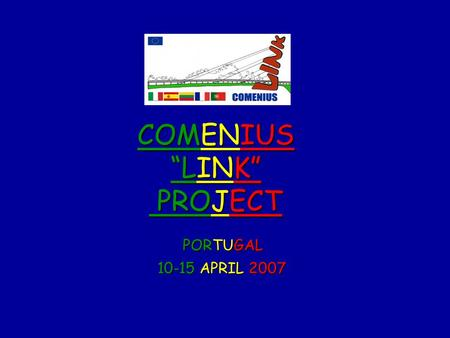 "COMENIUS ""LINK"" PROJECT PORTUGAL PORTUGAL 10-15 APRIL 2007 10-15 APRIL 2007."