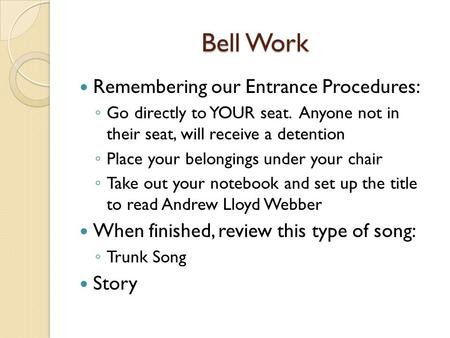 Bell Work Remembering our Entrance Procedures: ◦ Go directly to YOUR seat. Anyone not in their seat, will receive a detention ◦ Place your belongings under.